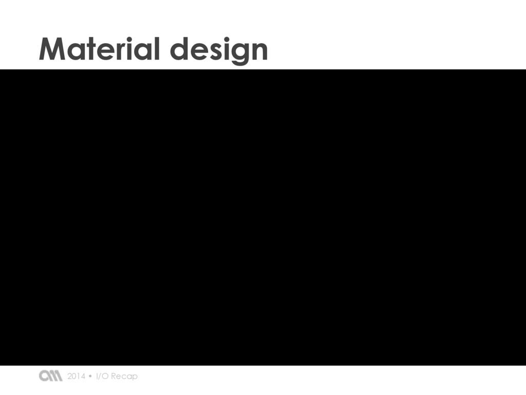 I/O Recap 2014 • Material design