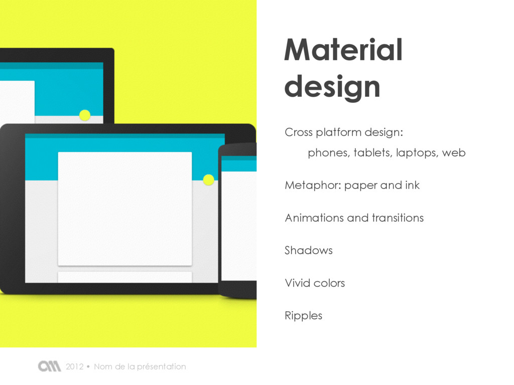Nom de la présentation 2012 • Material design C...