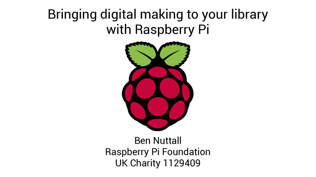 Bringing digital making to your library with Ra...