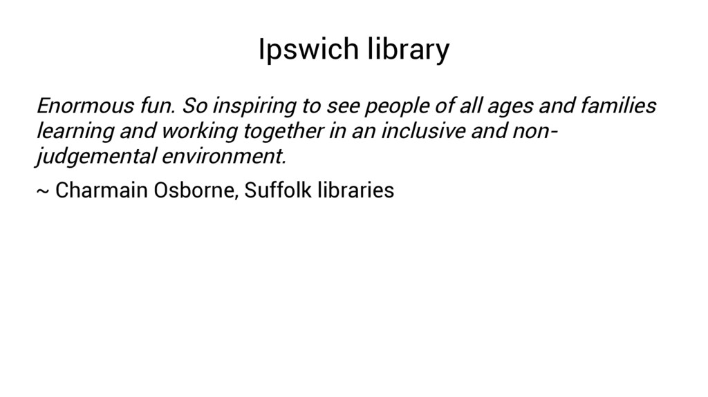 Ipswich library Enormous fun. So inspiring to s...