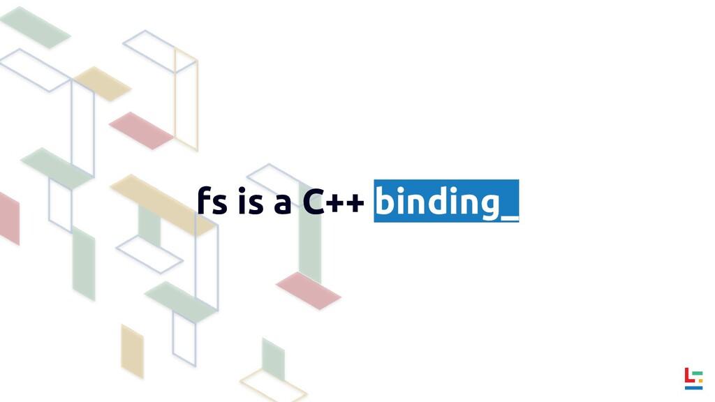 fs is a C++ binding_