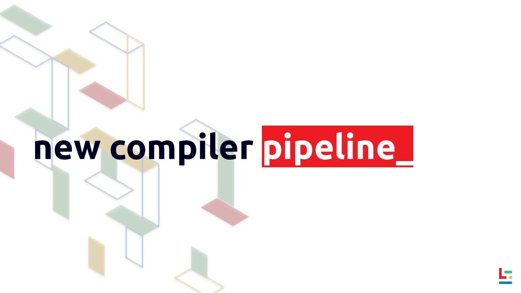 new compiler pipeline_
