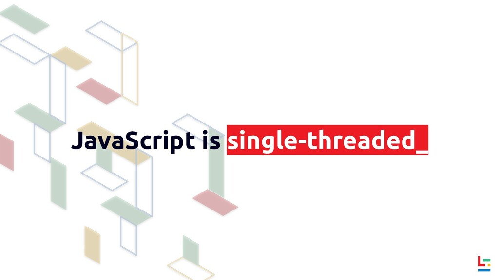 JavaScript is single-threaded_