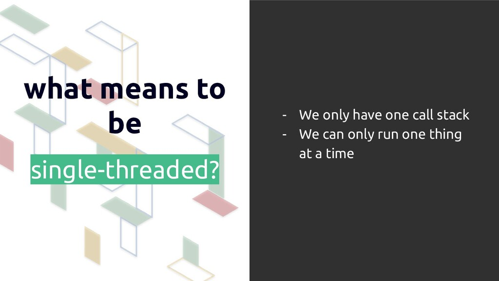 what means to be single-threaded? - We only hav...