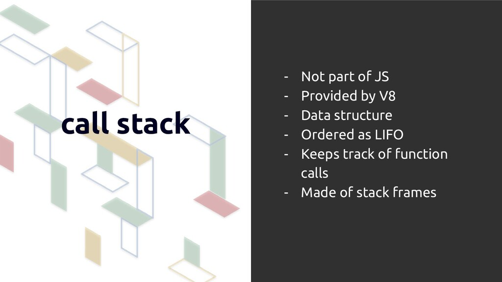 call stack - Not part of JS - Provided by V8 - ...