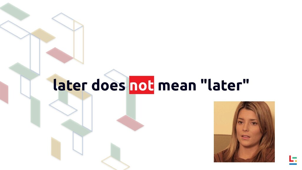 """later does not mean """"later"""""""