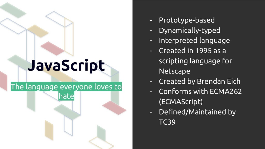 JavaScript The language everyone loves to hate ...