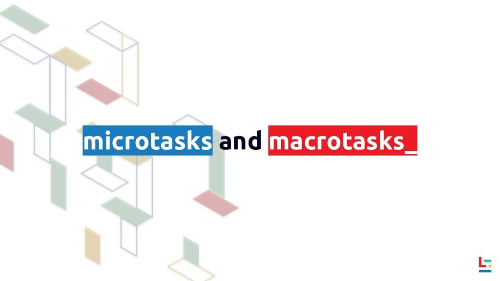 microtasks and macrotasks_