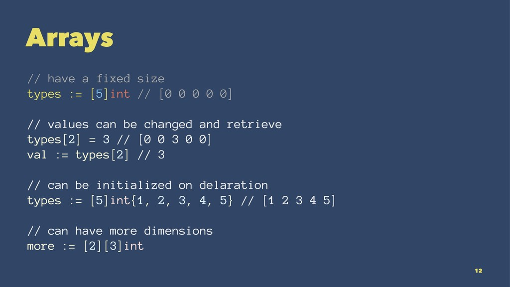 Arrays // have a fixed size types := [5]int // ...