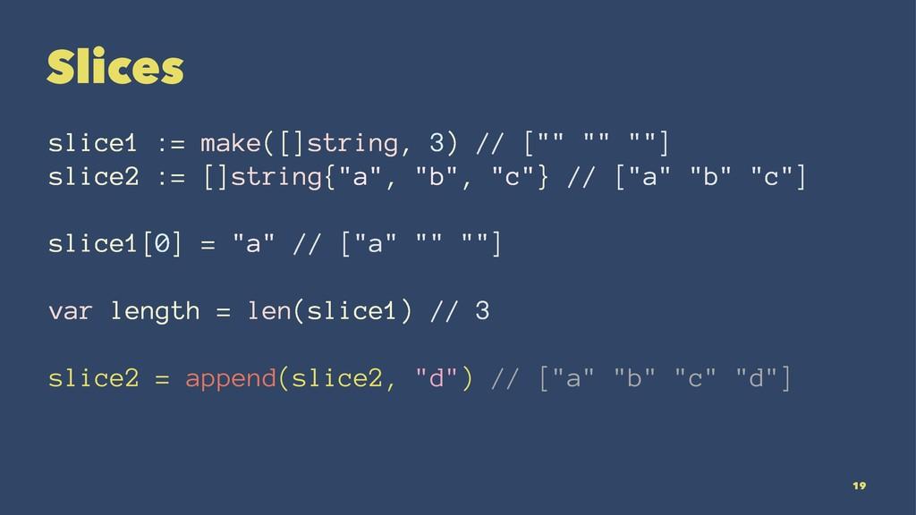 """Slices slice1 := make([]string, 3) // ["""""""" """""""" """"""""..."""