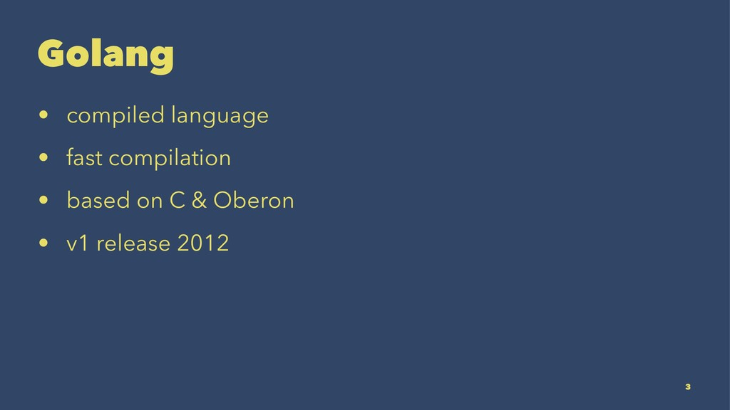 Golang • compiled language • fast compilation •...