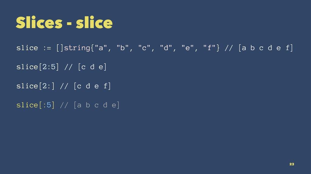 """Slices - slice slice := []string{""""a"""", """"b"""", """"c"""",..."""