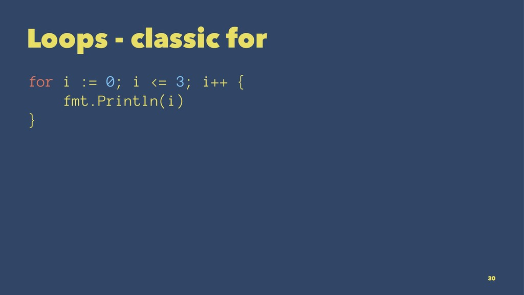 Loops - classic for for i := 0; i <= 3; i++ { f...