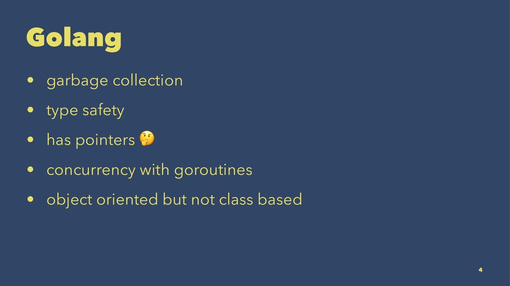 Golang • garbage collection • type safety • has...