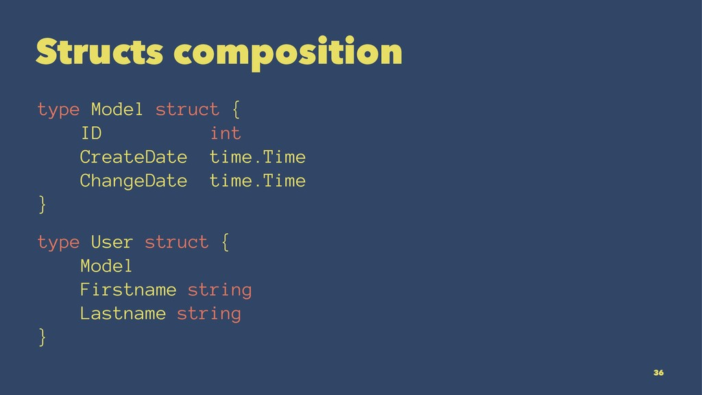 Structs composition type Model struct { ID int ...