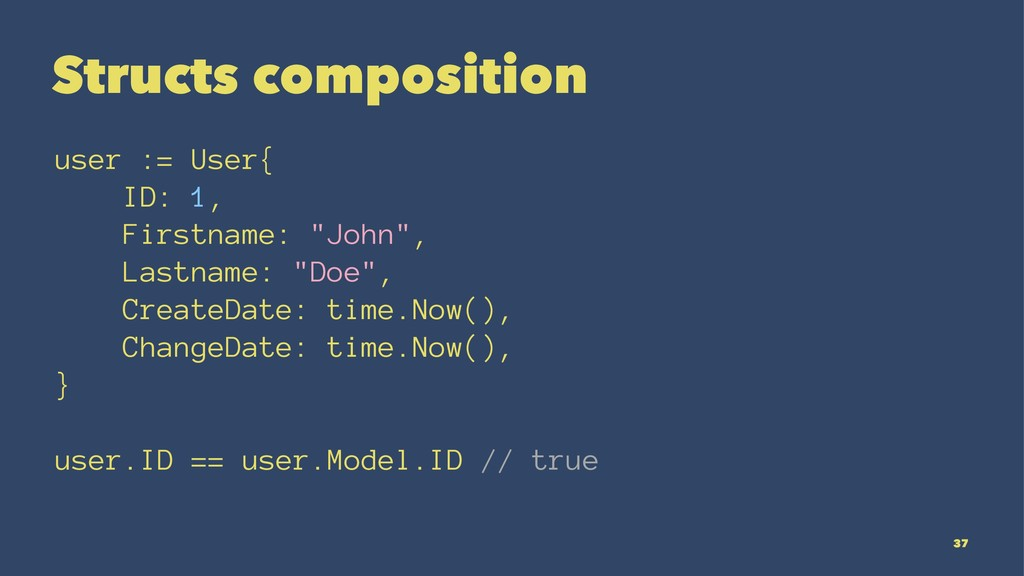 Structs composition user := User{ ID: 1, Firstn...
