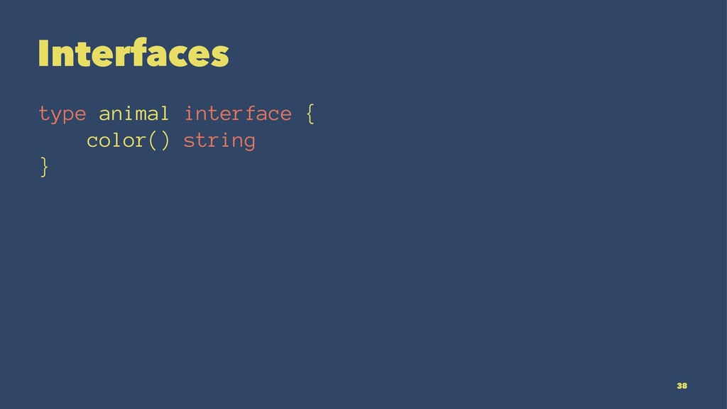 Interfaces type animal interface { color() stri...