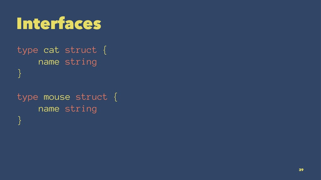 Interfaces type cat struct { name string } type...