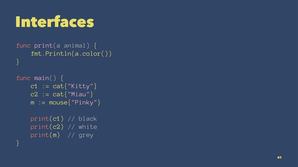 Interfaces func print(a animal) { fmt.Println(a...