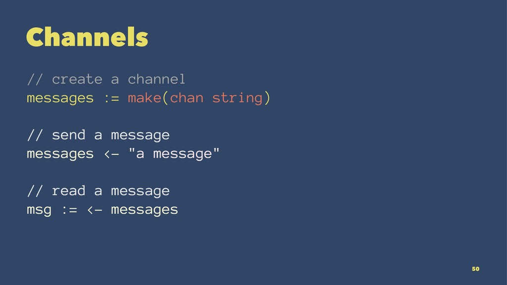 Channels // create a channel messages := make(c...