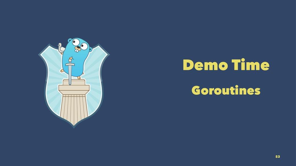 Demo Time Goroutines 53