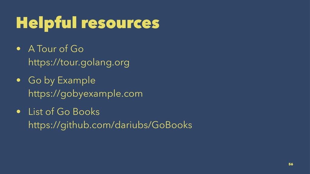 Helpful resources • A Tour of Go https://tour.g...