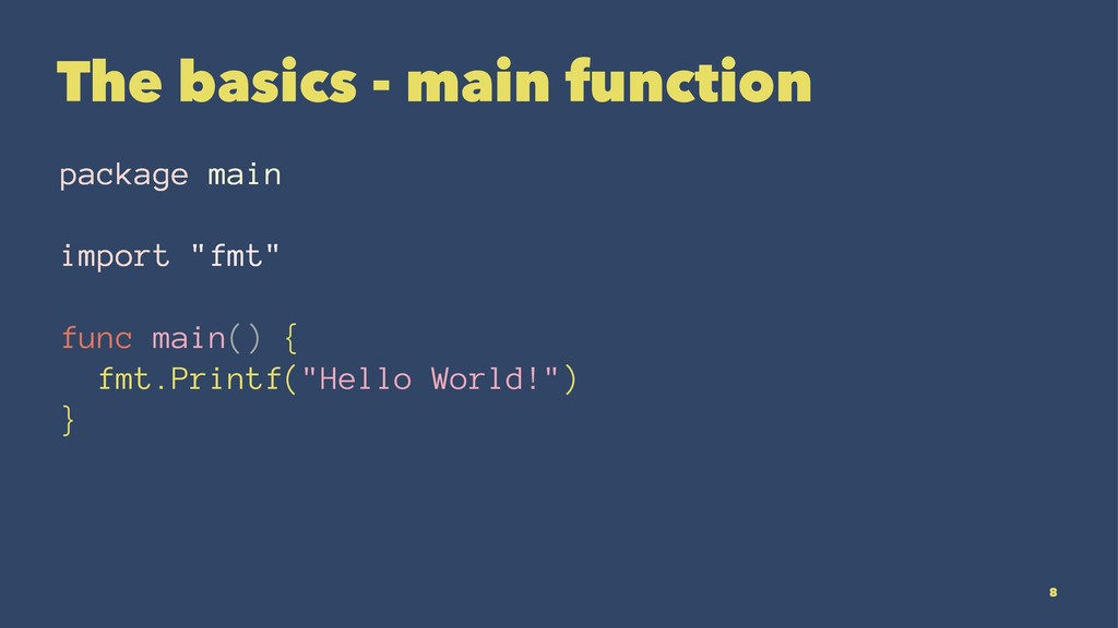 The basics - main function package main import ...