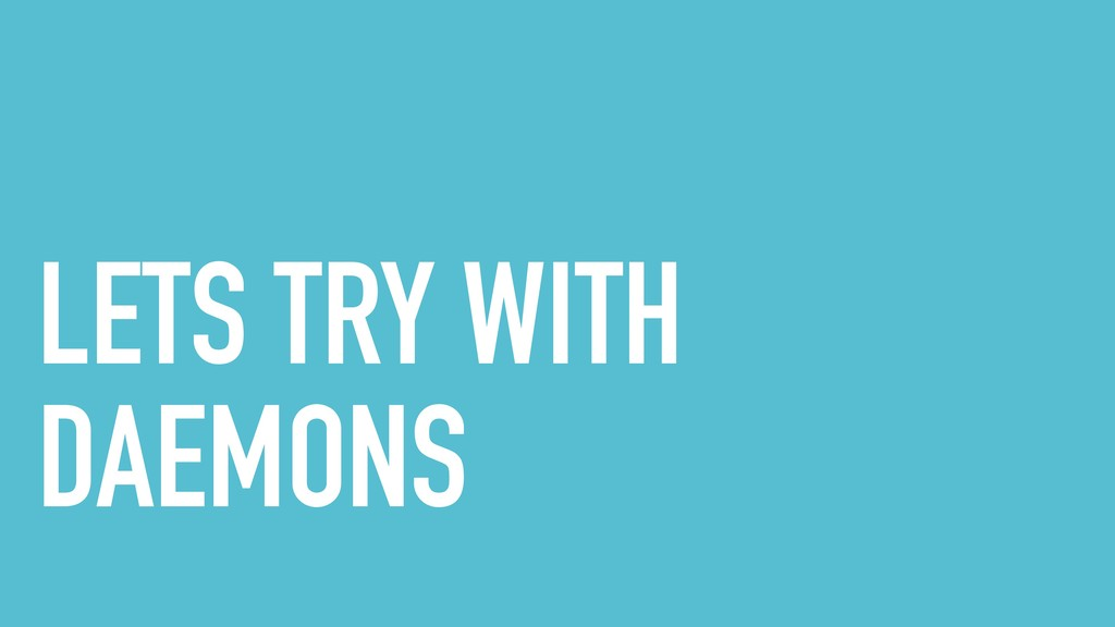 LETS TRY WITH DAEMONS