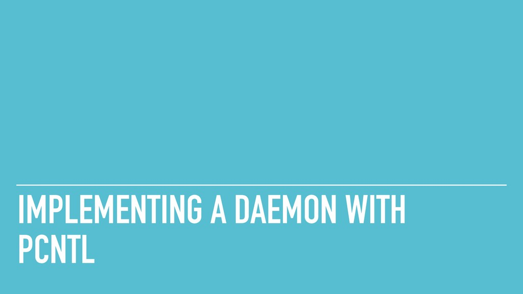 IMPLEMENTING A DAEMON WITH  PCNTL