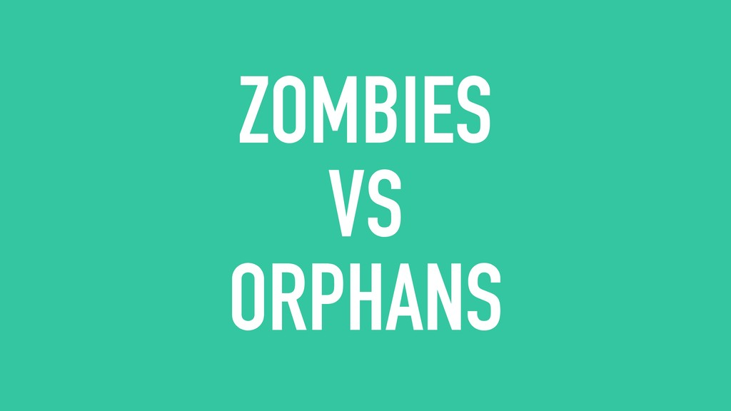 ZOMBIES  VS  ORPHANS