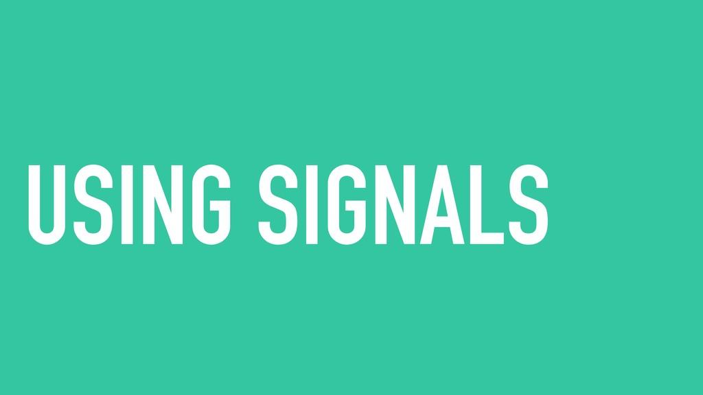 USING SIGNALS