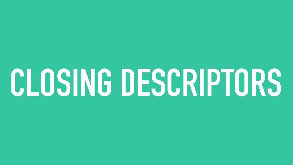 CLOSING DESCRIPTORS