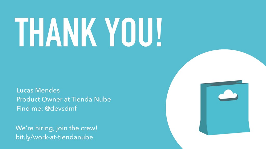 THANK YOU! Lucas Mendes Product Owner at Tiend...