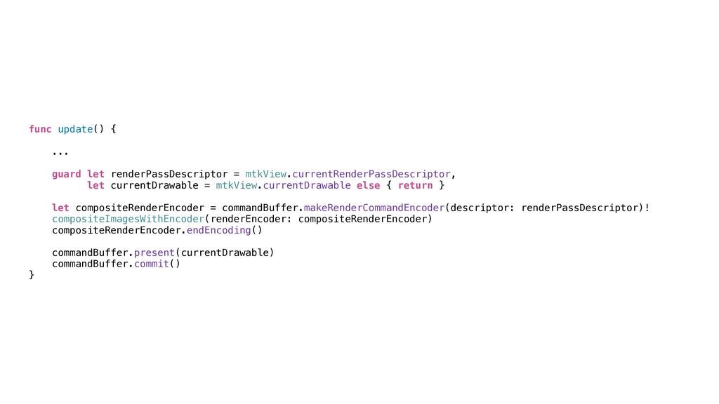 func update() {   ...   guard let renderPassDes...