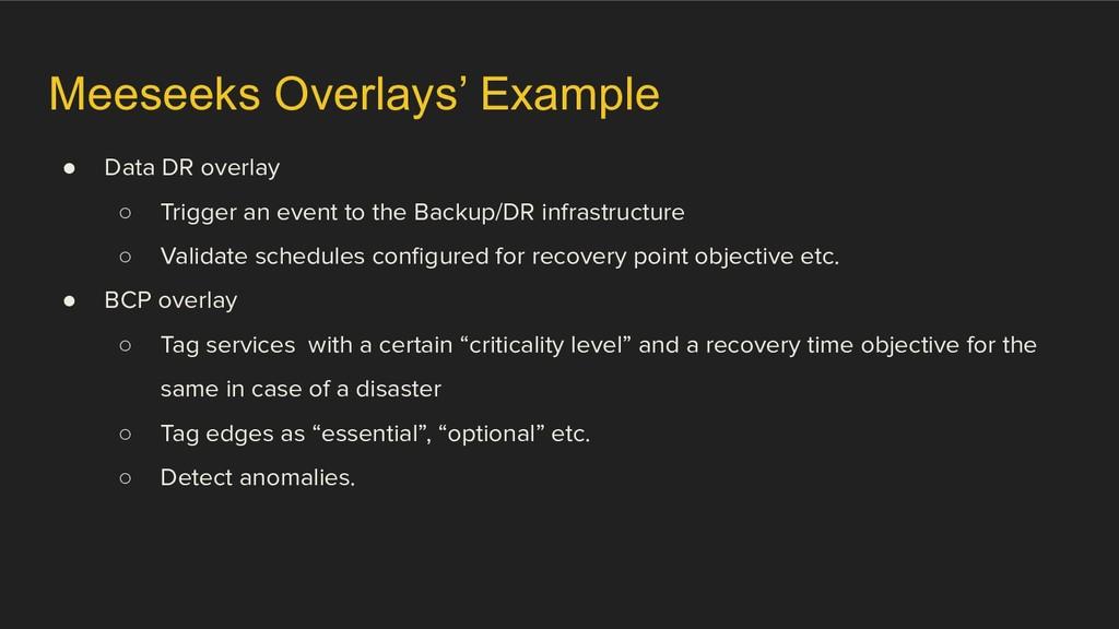 Meeseeks Overlays' Example ● Data DR overlay ○ ...