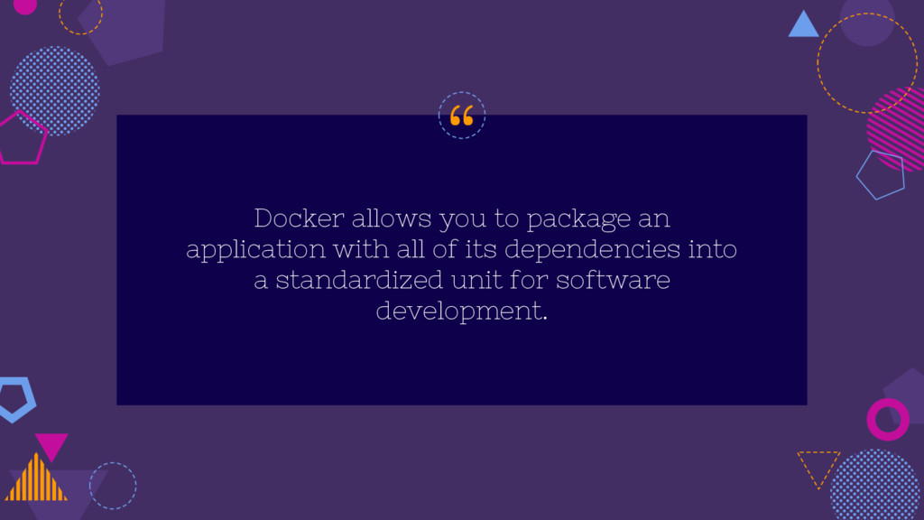 """ Docker allows you to package an application w..."