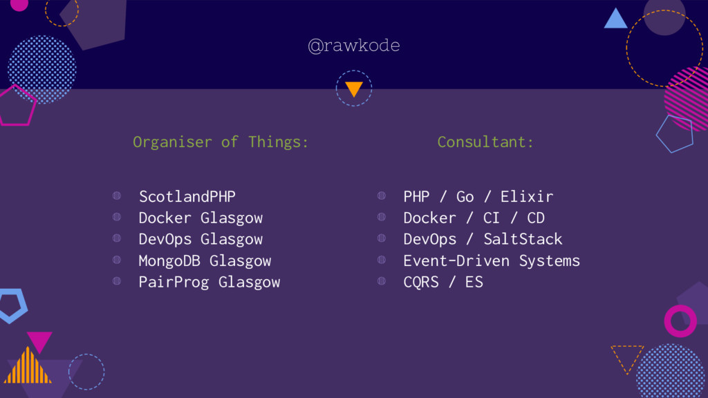 @rawkode Organiser of Things: ◍ ScotlandPHP ◍ D...