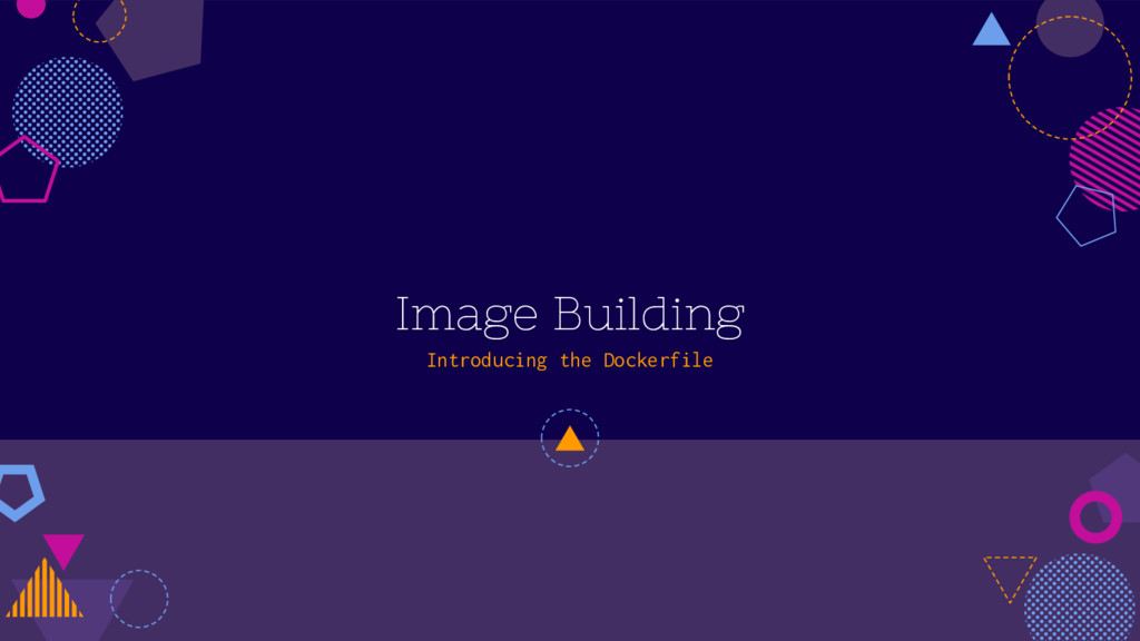 Image Building Introducing the Dockerfile