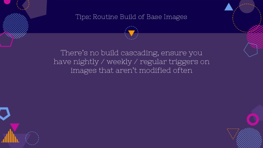 Tips: Routine Build of Base Images There's no b...