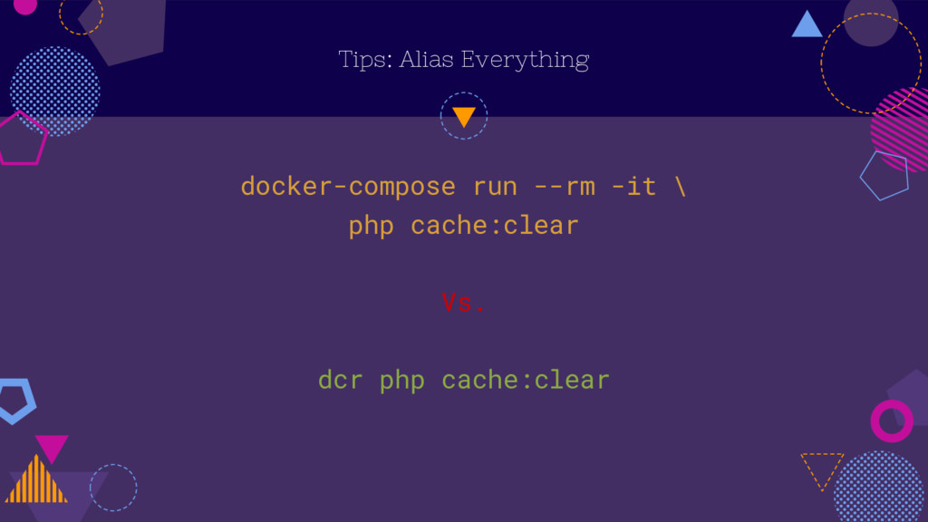 Tips: Alias Everything docker-compose run --rm ...