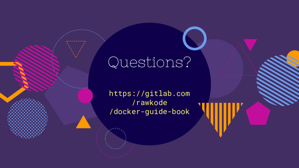 Questions? https://gitlab.com /rawkode /docker-...