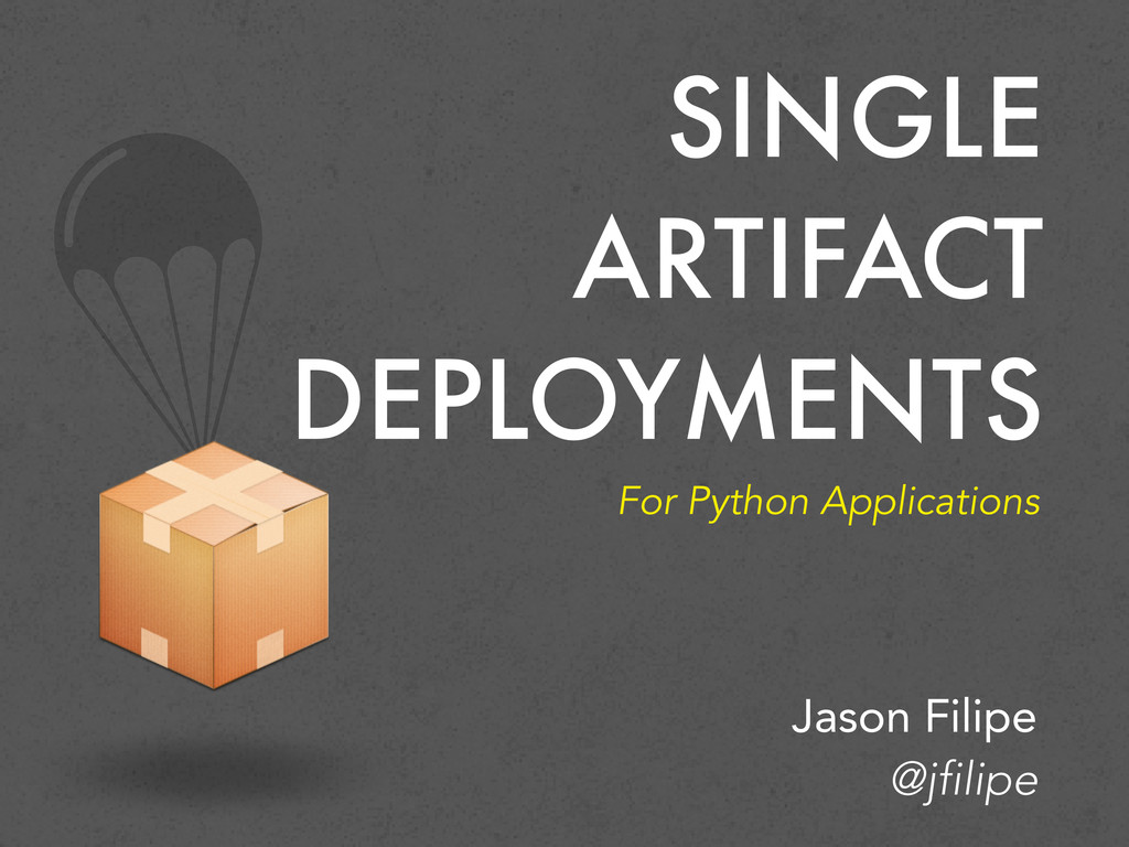 SINGLE ARTIFACT DEPLOYMENTS For Python Applicat...