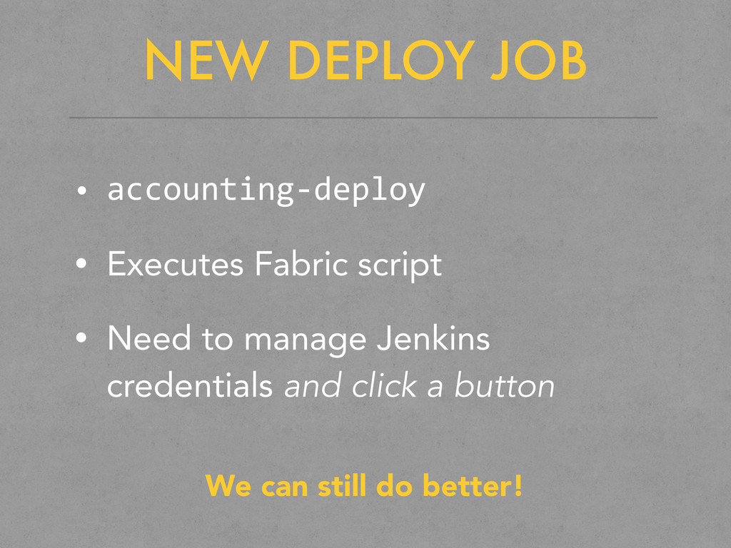 NEW DEPLOY JOB • accounting-­‐deploy • Executes...