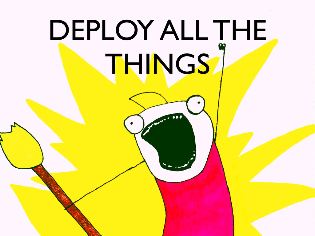 DEPLOY ALL THE THINGS