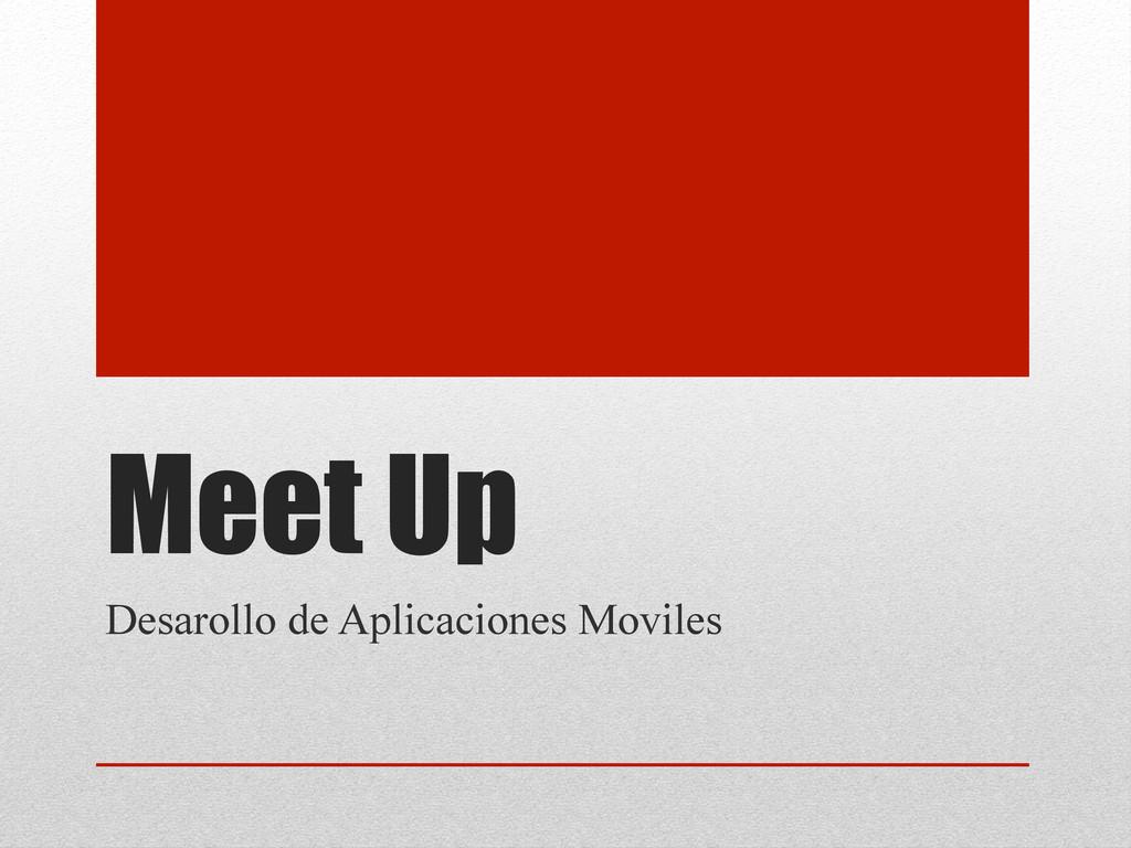 Meet Up Desarollo de Aplicaciones Moviles