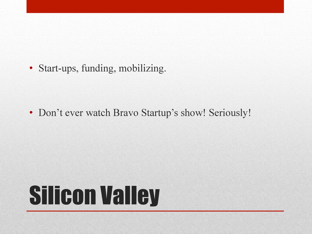 Silicon Valley • Start-ups, funding, mobilizin...
