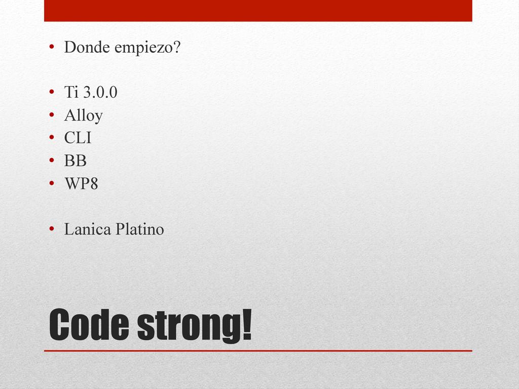 Code strong! • Donde empiezo? • Ti 3.0.0 • A...