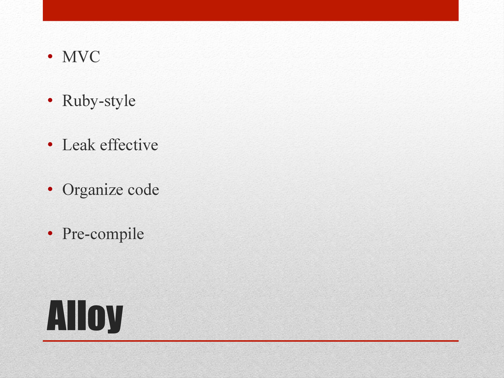 Alloy • MVC • Ruby-style • Leak effective •...