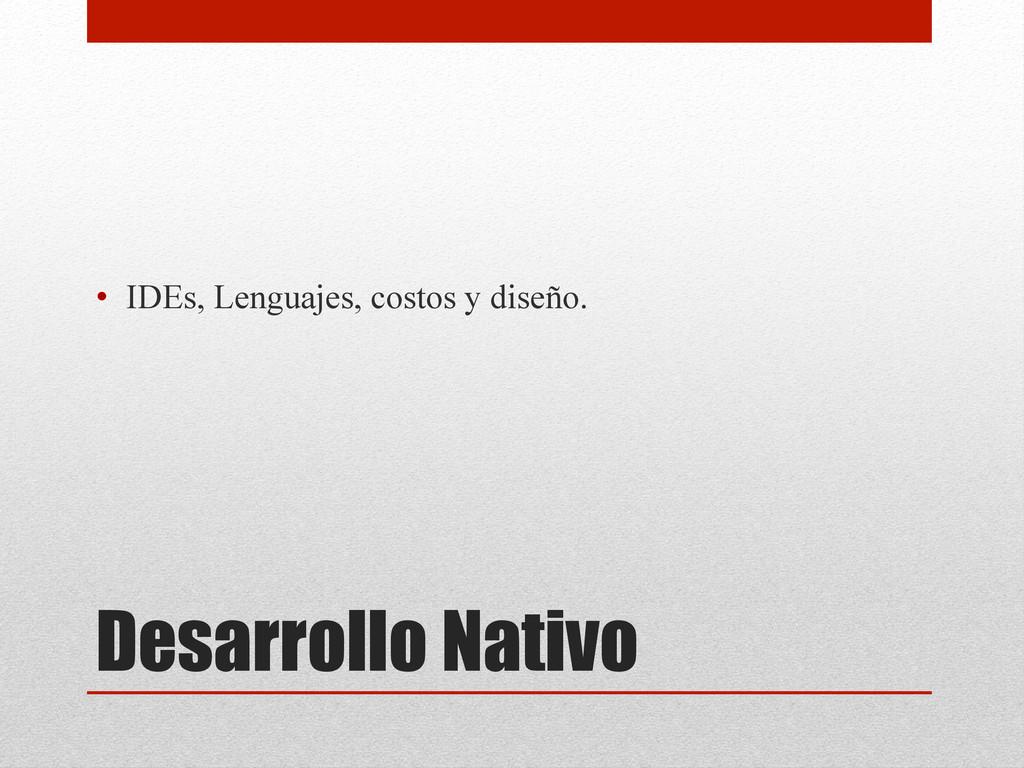 Desarrollo Nativo • IDEs, Lenguajes, costos y ...