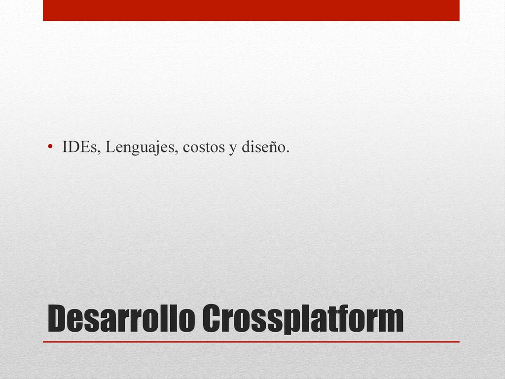 Desarrollo Crossplatform • IDEs, Lenguajes, co...